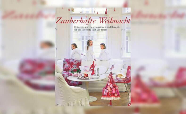 Buchtipp: Zauberhafte Weihnacht: Dekorationen, Geschenkideen und Rezepte für das schönste Fest des Jahres